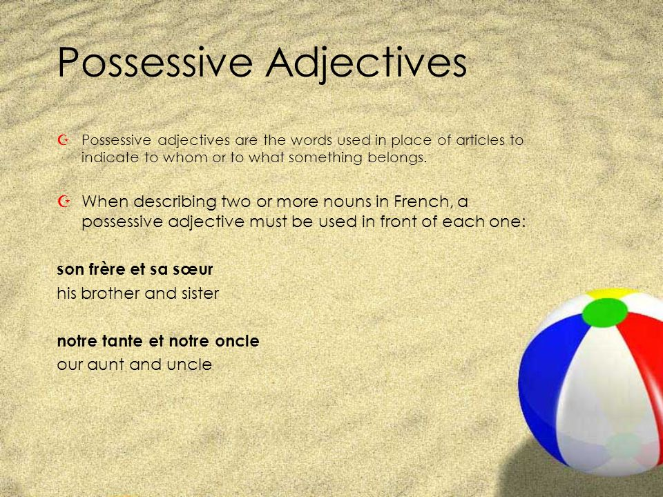 Possessive Adjectives ZPossessive adjectives are the words used in place of articles to indicate to whom or to what something belongs. ZWhen describin