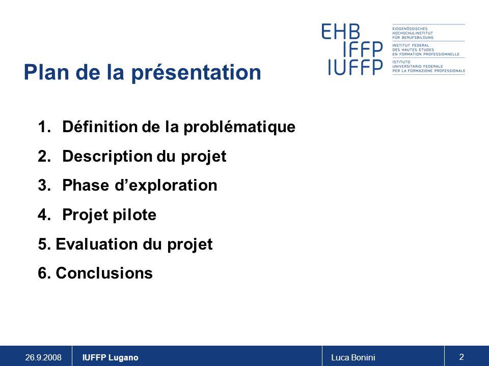 26.9.2008Luca Bonini 2 IUFFP Lugano Plan de la présentation 1.Définition de la problématique 2.Description du projet 3.Phase dexploration 4.Projet pilote 5.