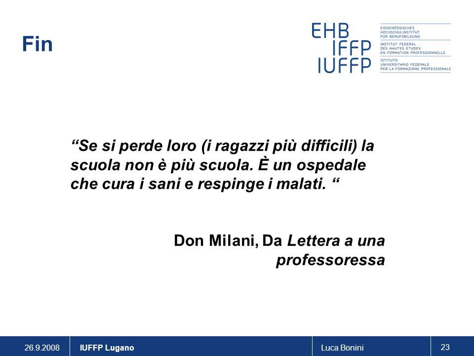 26.9.2008Luca Bonini 23 IUFFP Lugano Fin Se si perde loro (i ragazzi più difficili) la scuola non è più scuola.