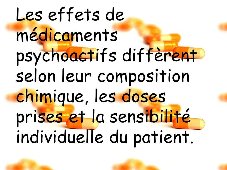 Les effets de médicaments psychoactifs diffèrent selon leur composition chimique, les doses prises et la sensibilité individuelle du patient.