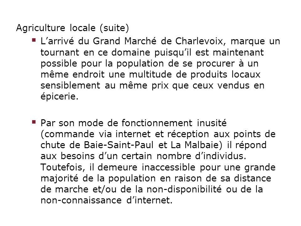 Agriculture locale (suite) Larrivé du Grand Marché de Charlevoix, marque un tournant en ce domaine puisquil est maintenant possible pour la population