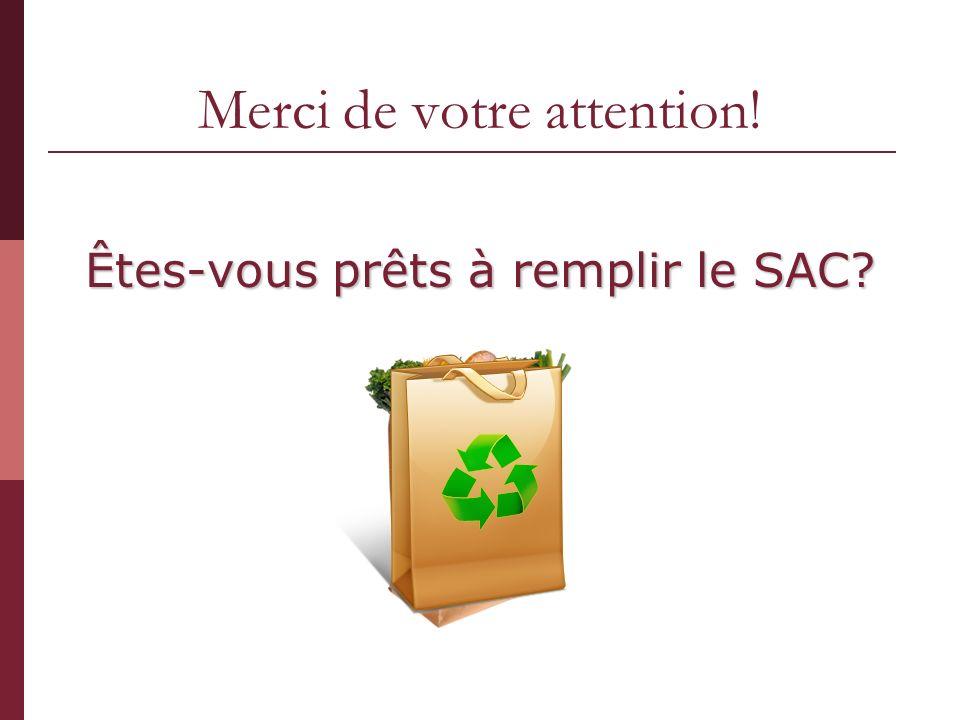 Merci de votre attention! Êtes-vous prêts à remplir le SAC?