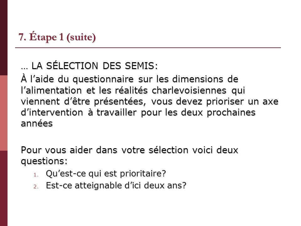 7. Étape 1 (suite) … LA SÉLECTION DES SEMIS: À laide du questionnaire sur les dimensions de lalimentation et les réalités charlevoisiennes qui viennen