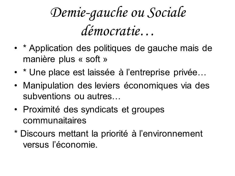 Demie-gauche ou Sociale démocratie… * Application des politiques de gauche mais de manière plus « soft » * Une place est laissée à lentreprise privée…