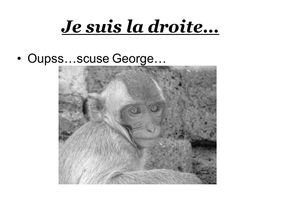 Je suis la droite… Oupss…scuse George…