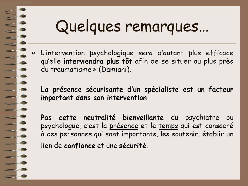 Quelques remarques… « Lintervention psychologique sera dautant plus efficace quelle interviendra plus tôt afin de se situer au plus près du traumatism