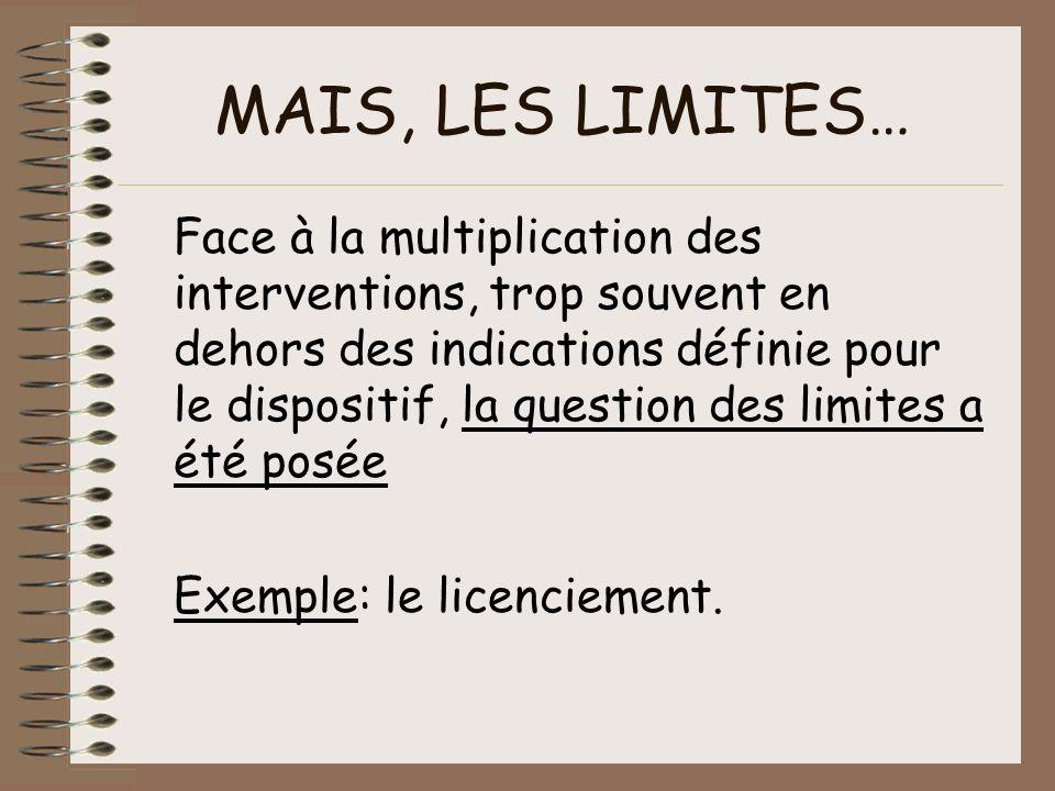 MAIS, LES LIMITES… Face à la multiplication des interventions, trop souvent en dehors des indications définie pour le dispositif, la question des limi