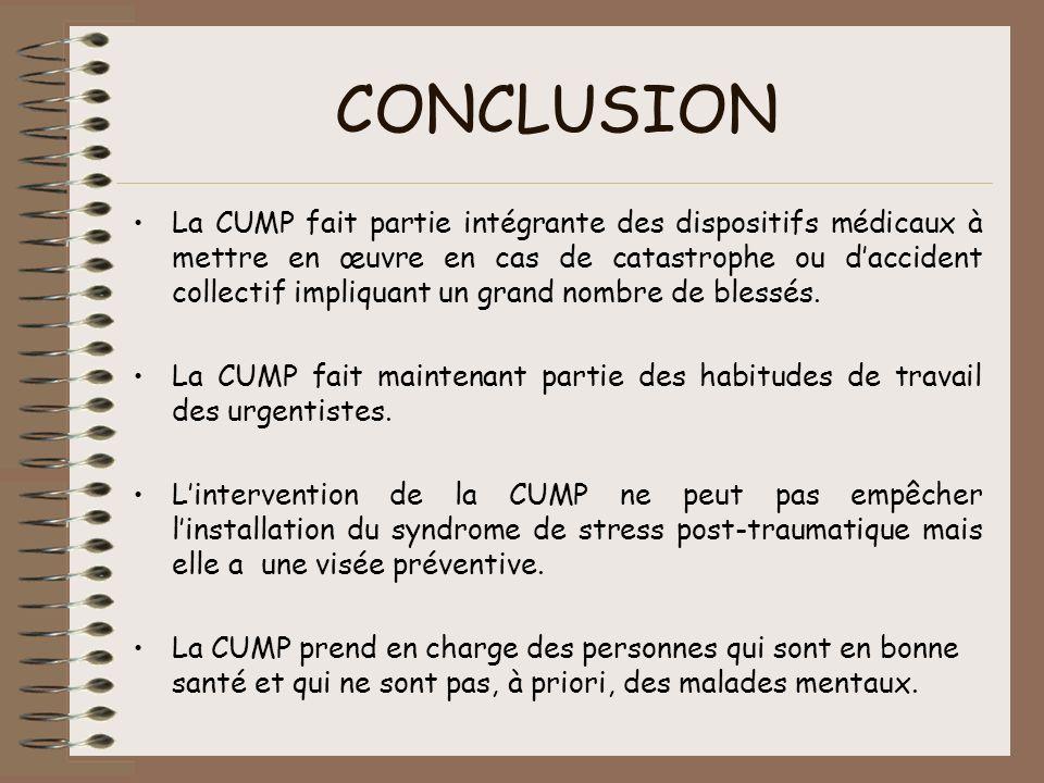 CONCLUSION La CUMP fait partie intégrante des dispositifs médicaux à mettre en œuvre en cas de catastrophe ou daccident collectif impliquant un grand