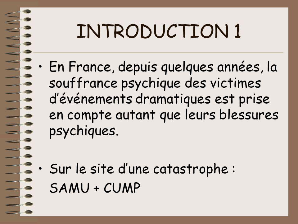 INTRODUCTION 1 En France, depuis quelques années, la souffrance psychique des victimes dévénements dramatiques est prise en compte autant que leurs bl