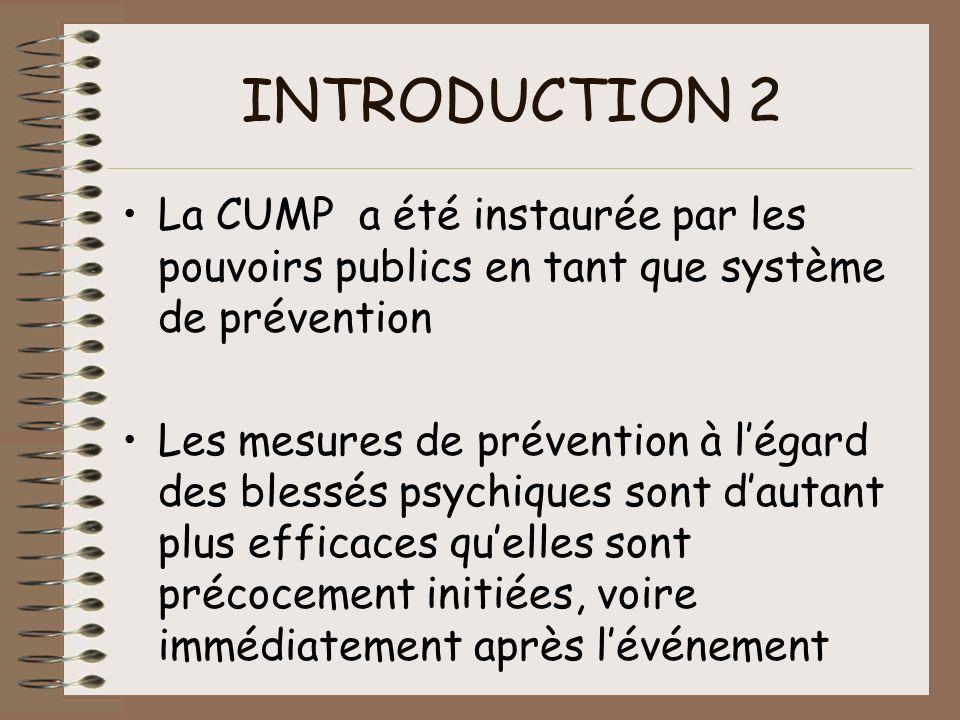 INTRODUCTION 2 La CUMP a été instaurée par les pouvoirs publics en tant que système de prévention Les mesures de prévention à légard des blessés psych