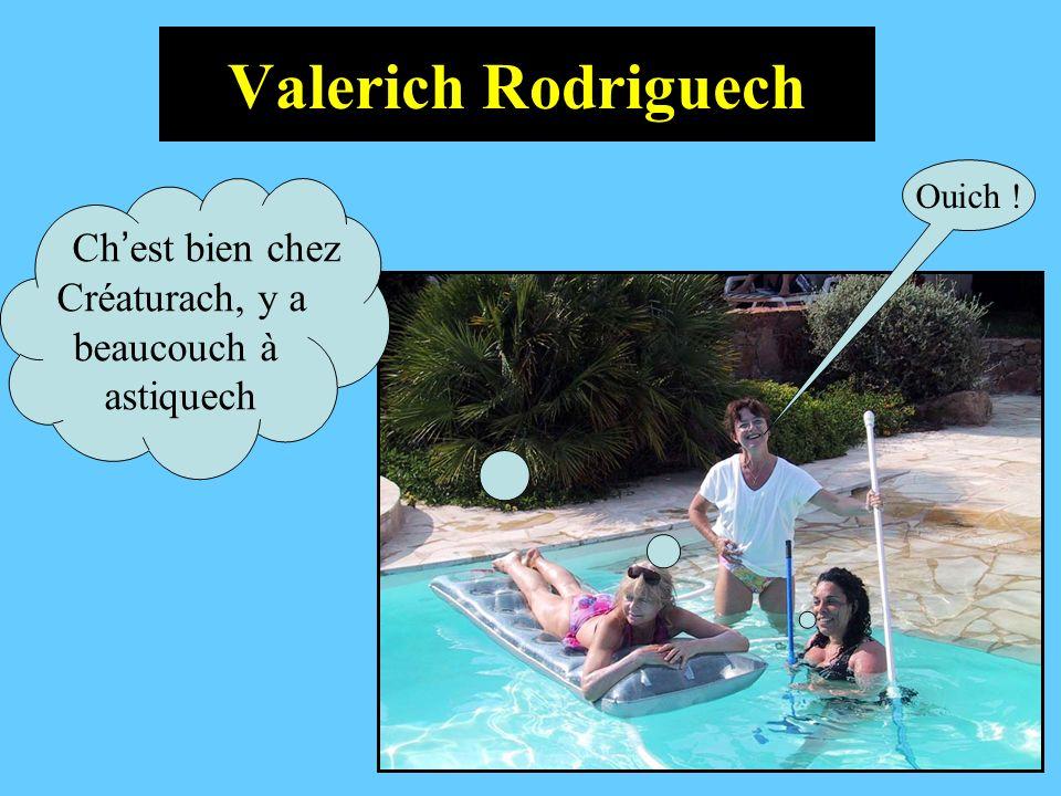 Valerich Rodriguech Ch est bien chez Créaturach, y a beaucouch à astiquech Ouich !