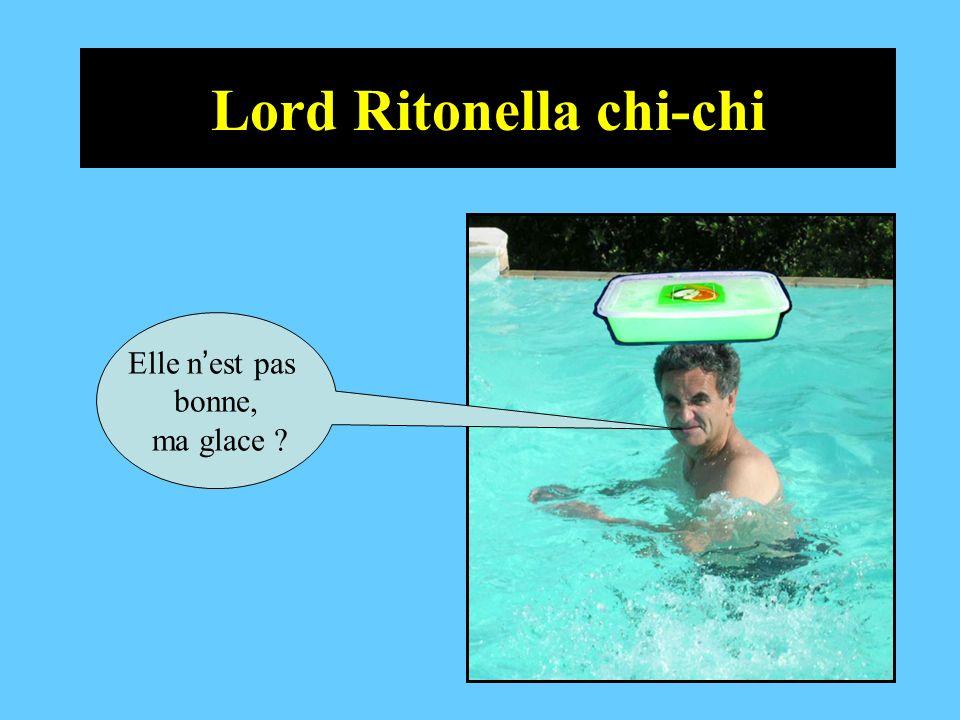 Lord Ritonella chi-chi Elle n est pas bonne, ma glace ?