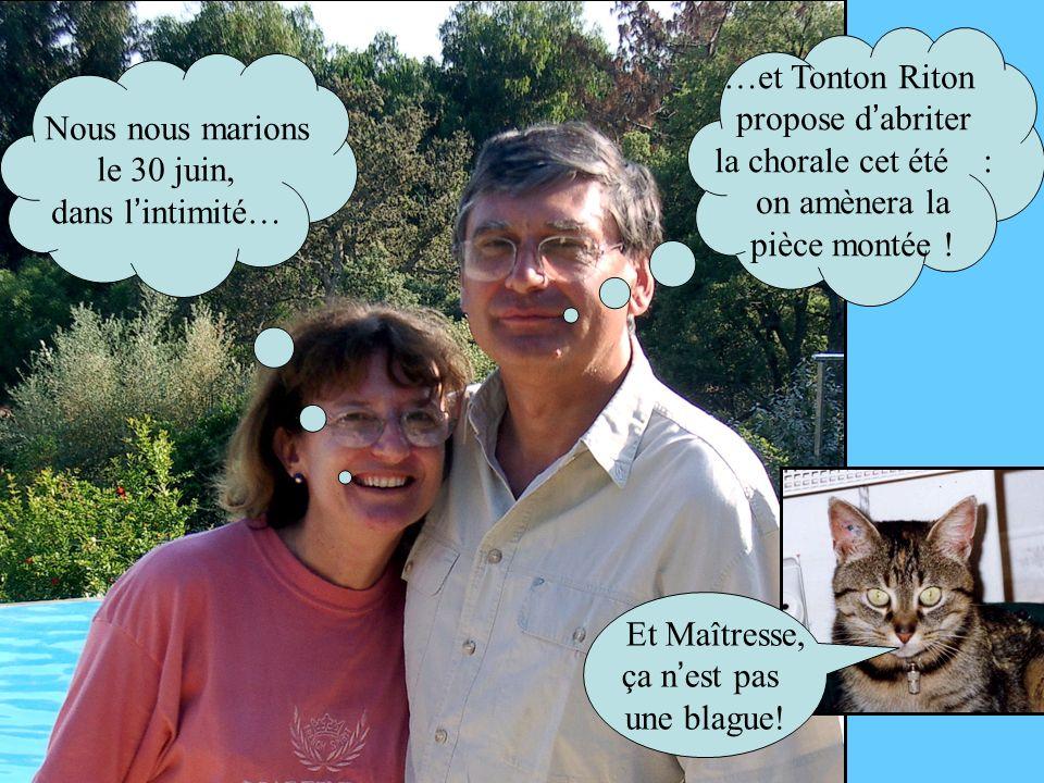 Nous nous marions le 30 juin, dans l intimité… …et Tonton Riton propose d abriter la chorale cet été : on amènera la pièce montée ! GRANDE NOUVELLE Un