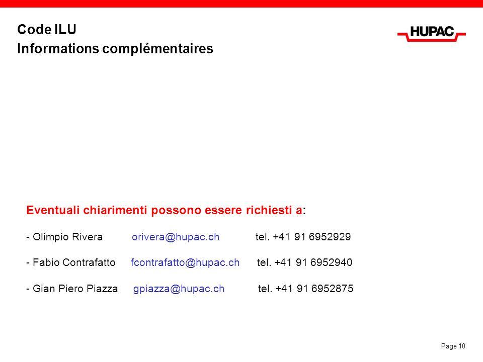 Code ILU Informations complémentaires Page 10 Eventuali chiarimenti possono essere richiesti a: - Olimpio Rivera orivera@hupac.ch tel. +41 91 6952929