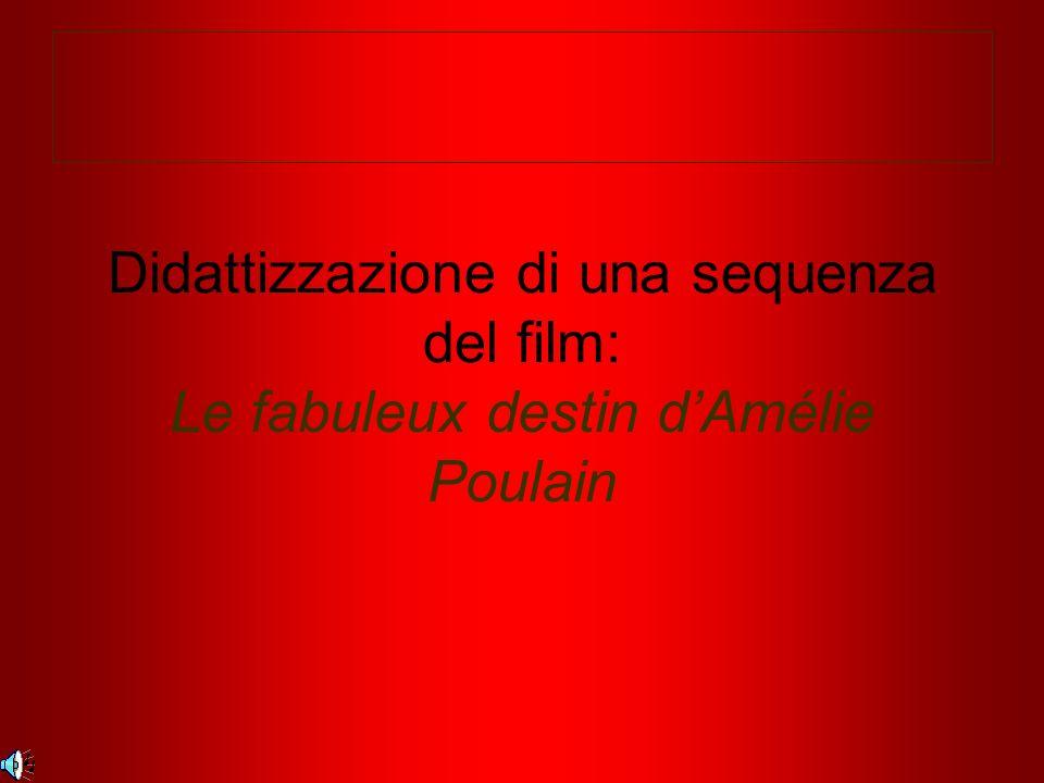 Didattizzazione di una sequenza del film: Le fabuleux destin dAmélie Poulain