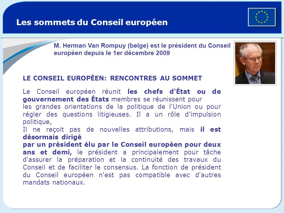 Les sommets du Conseil européen Sommets réunissant les chefs dÉtat et de gouvernement de tous les pays de lUnion européenne Au moins 3 sommets par an