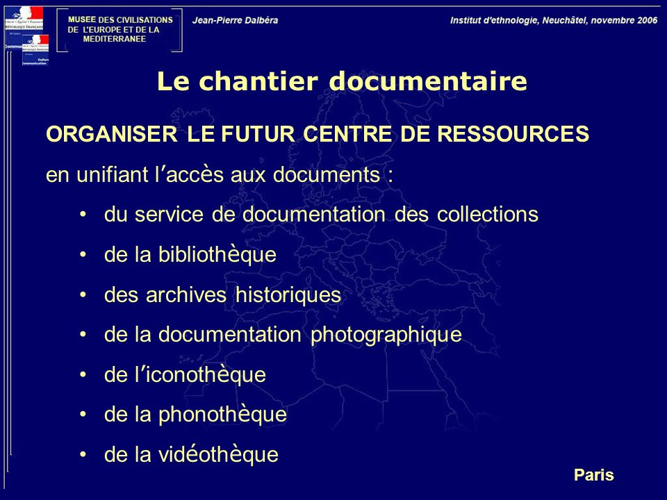 Paris ORGANISER LE FUTUR CENTRE DE RESSOURCES en unifiant l acc è s aux documents : du service de documentation des collections de la biblioth è que des archives historiques de la documentation photographique de l iconoth è que de la phonoth è que de la vid é oth è que Le chantier documentaire