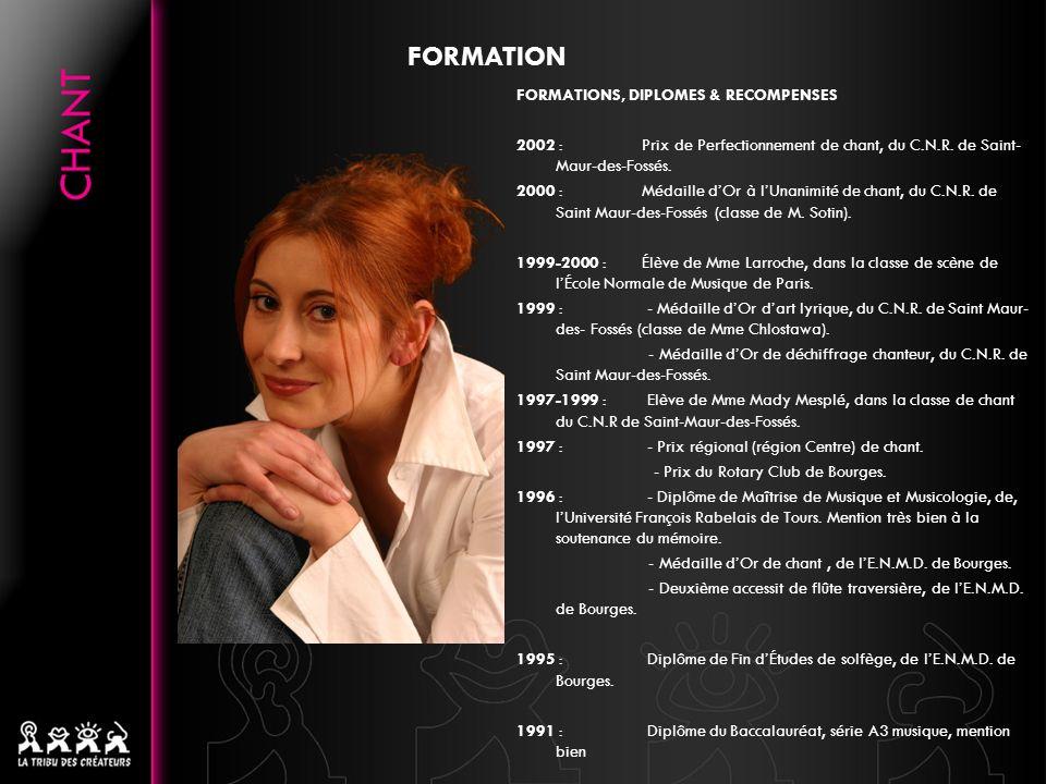 FORMATIONS, DIPLOMES & RECOMPENSES 2002 : Prix de Perfectionnement de chant, du C.N.R. de Saint- Maur-des-Fossés. 2000 : Médaille dOr à lUnanimité de