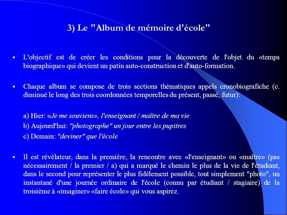 3) Le Album de mémoire d école L objectif est de créer les conditions pour la découverte de l objet du «temps biographique» qui devient un patin auto-construction et d auto-formation.