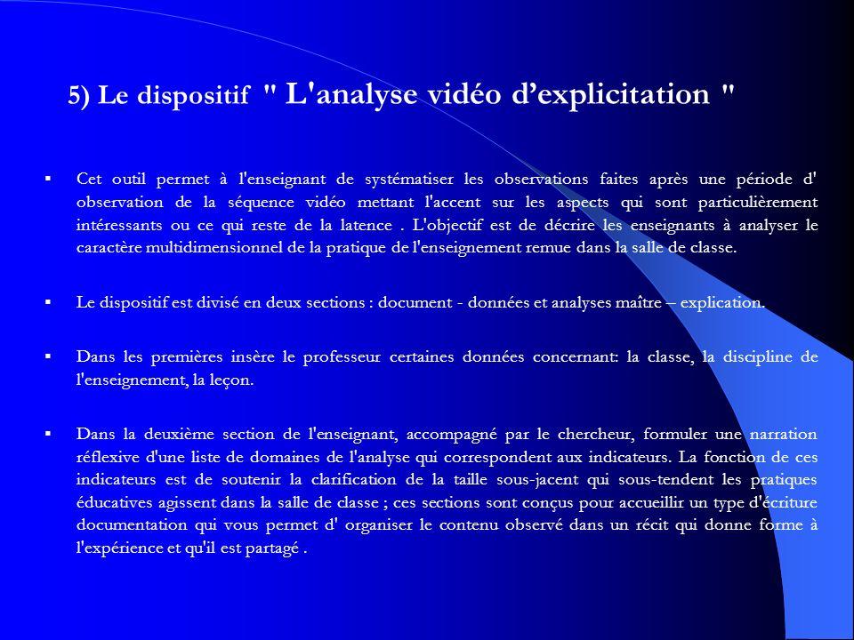 5) Le dispositif L analyse vidéo dexplicitation Cet outil permet à l enseignant de systématiser les observations faites après une période d observation de la séquence vidéo mettant l accent sur les aspects qui sont particulièrement intéressants ou ce qui reste de la latence.