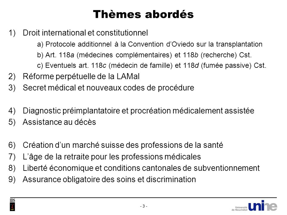 - 3 - Thèmes abordés 1)Droit international et constitutionnel a) Protocole additionnel à la Convention dOviedo sur la transplantation b) Art.