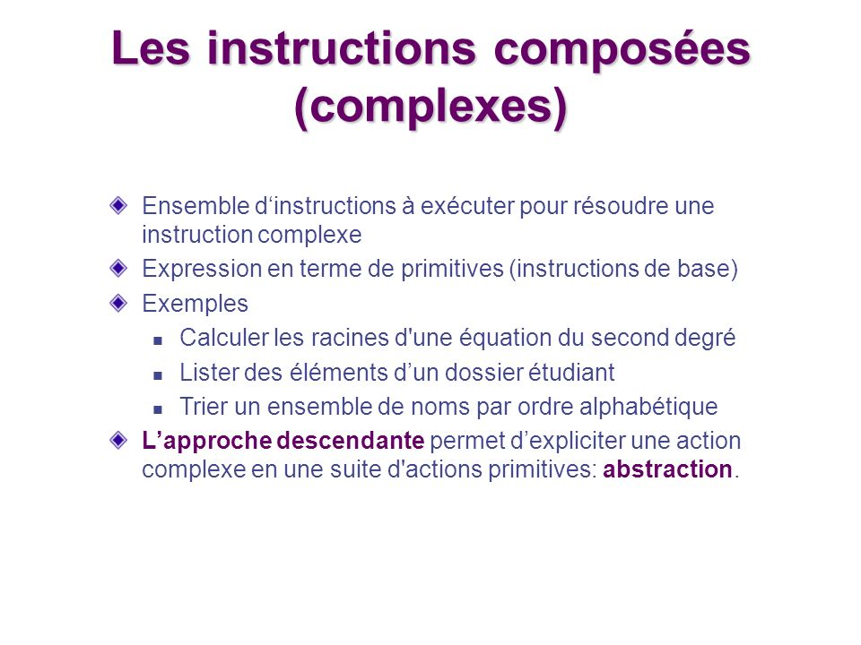 Ensemble dinstructions à exécuter pour résoudre une instruction complexe Expression en terme de primitives (instructions de base) Exemples Calculer le