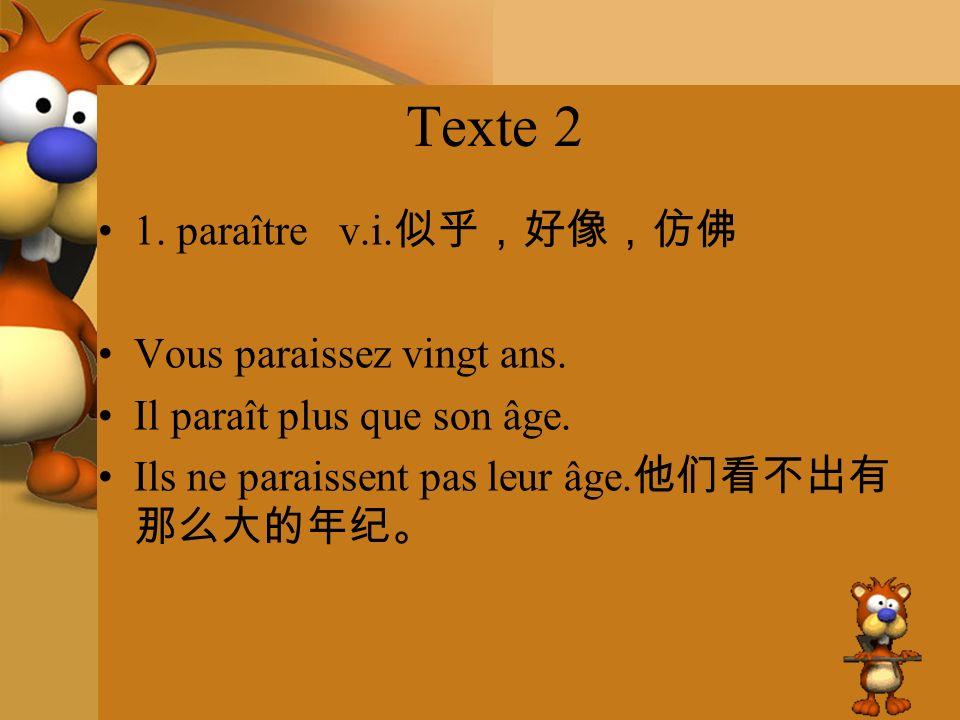 Texte 2 1. paraître v.i. Vous paraissez vingt ans. Il paraît plus que son âge. Ils ne paraissent pas leur âge.