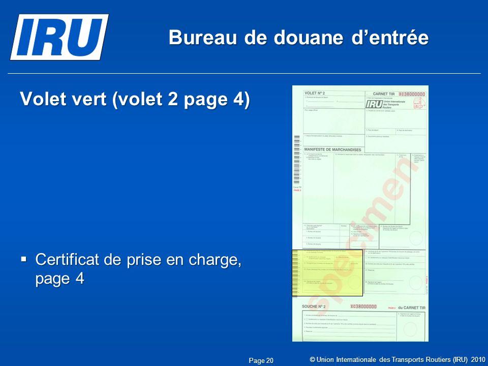 Bureau de douane dentrée Volet vert (volet 2 page 4) Certificat de prise en charge, page 4 Certificat de prise en charge, page 4 © Union Internationale des Transports Routiers (IRU) 2010 Page 20