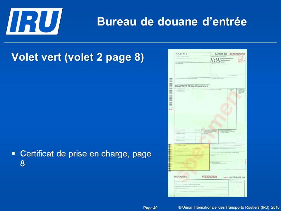 Bureau de douane dentrée Volet vert (volet 2 page 8) Certificat de prise en charge, page 8 Certificat de prise en charge, page 8 © Union Internationale des Transports Routiers (IRU) 2010 Page 40