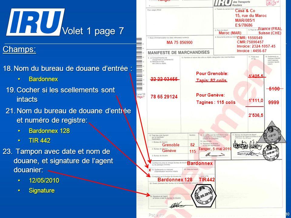 © Union Internationale des Transports Routiers (IRU) 2010 Champs: 18.Nom du bureau de douane dentrée : BardonnexBardonnex 19.Cocher si les scellements sont intacts 21.Nom du bureau de douane dentrée et numéro de registre: Bardonnex 128Bardonnex 128 TIR 442TIR 442 23.