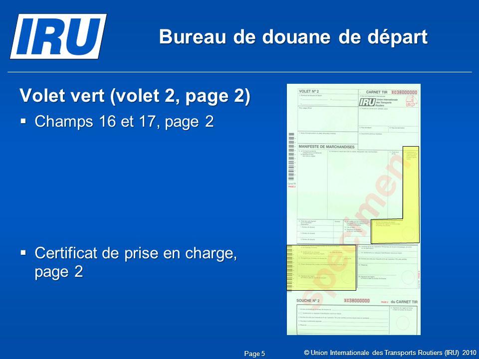 Bureau de douane de départ Volet vert (volet 2, page 2) Champs 16 et 17, page 2 Champs 16 et 17, page 2 Certificat de prise en charge, page 2 Certificat de prise en charge, page 2 © Union Internationale des Transports Routiers (IRU) 2010 Page 5