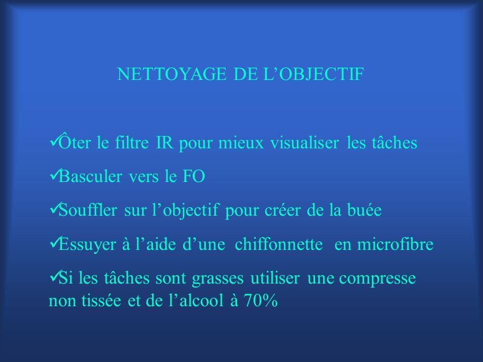 NETTOYAGE DE LOBJECTIF Ôter le filtre IR pour mieux visualiser les tâches Basculer vers le FO Souffler sur lobjectif pour créer de la buée Essuyer à l