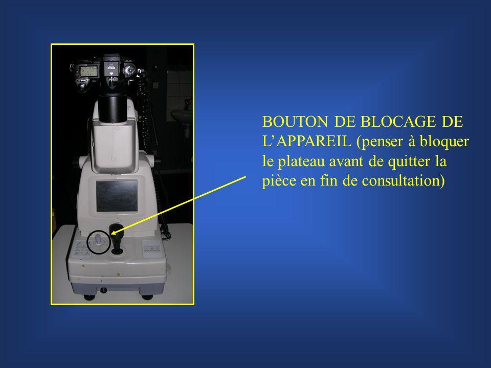 BOUTON DE BLOCAGE DE LAPPAREIL (penser à bloquer le plateau avant de quitter la pièce en fin de consultation)