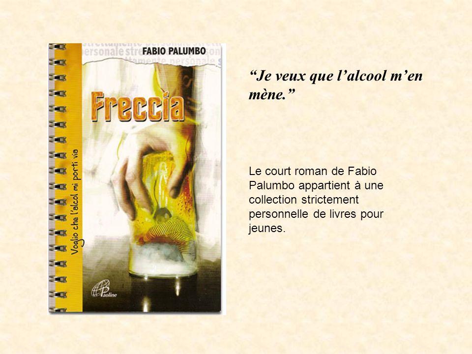 Le court roman de Fabio Palumbo appartient à une collection strictement personnelle de livres pour jeunes. Je veux que lalcool men mène.
