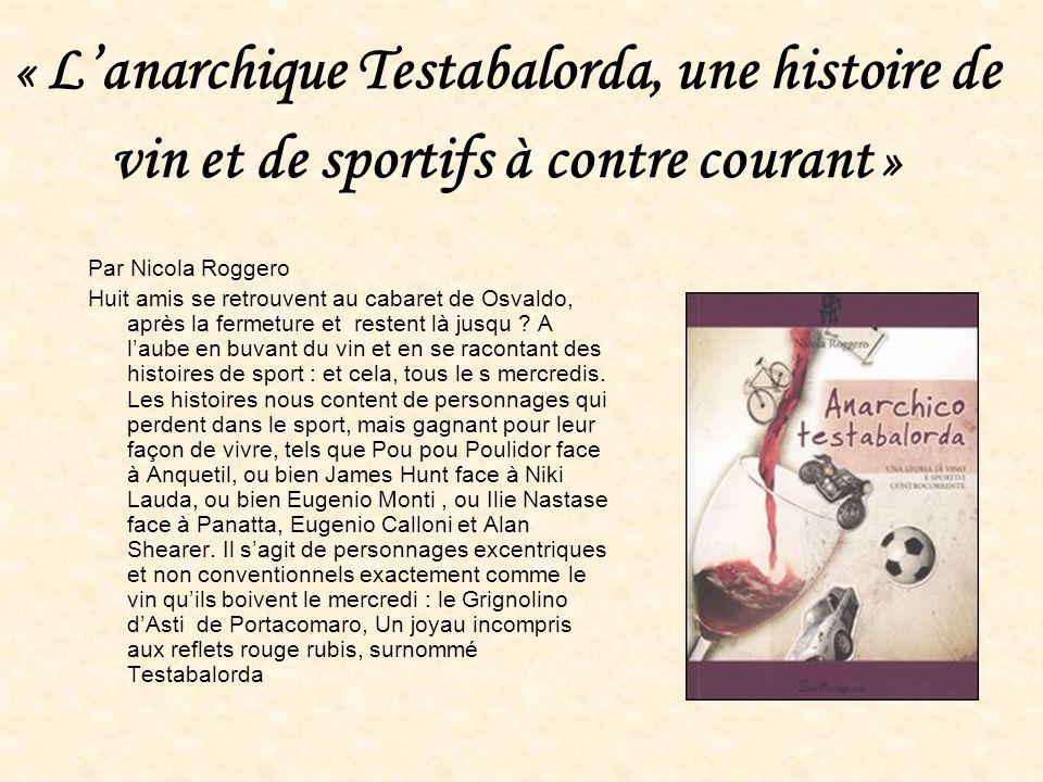 « Lanarchique Testabalorda, une histoire de vin et de sportifs à contre courant » Par Nicola Roggero Huit amis se retrouvent au cabaret de Osvaldo, ap
