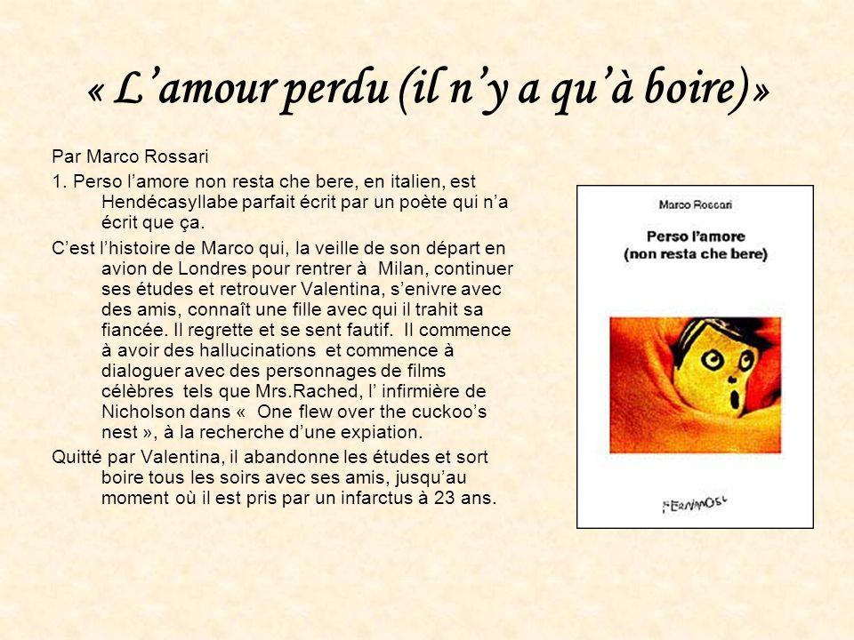 « Lamour perdu (il ny a quà boire) » Par Marco Rossari 1. Perso lamore non resta che bere, en italien, est Hendécasyllabe parfait écrit par un poète q