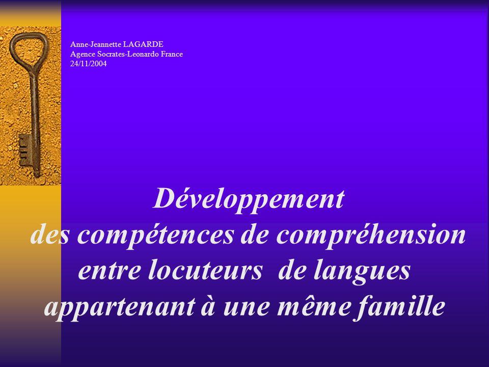 Développement des compétences de compréhension entre locuteurs de langues appartenant à une même famille Anne-Jeannette LAGARDE Agence Socrates-Leonar