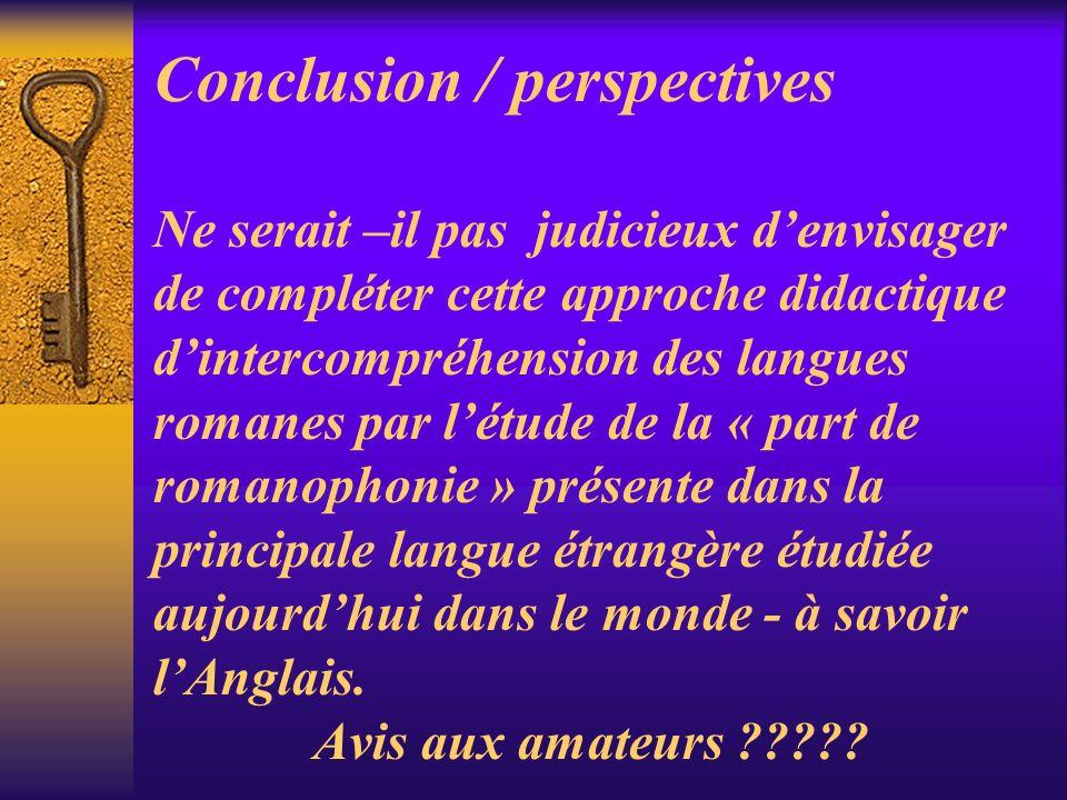 Conclusion / perspectives Conclusion / perspectives Ne serait –il pas judicieux denvisager de compléter cette approche didactique dintercompréhension