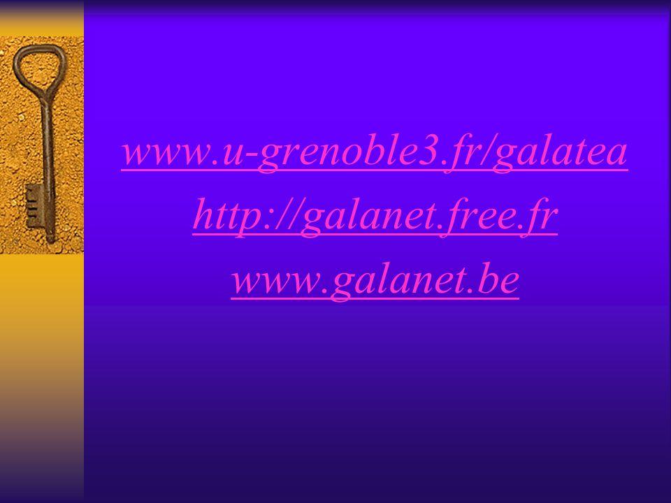 www.u-grenoble3.fr/galatea http://galanet.free.fr www.galanet.be