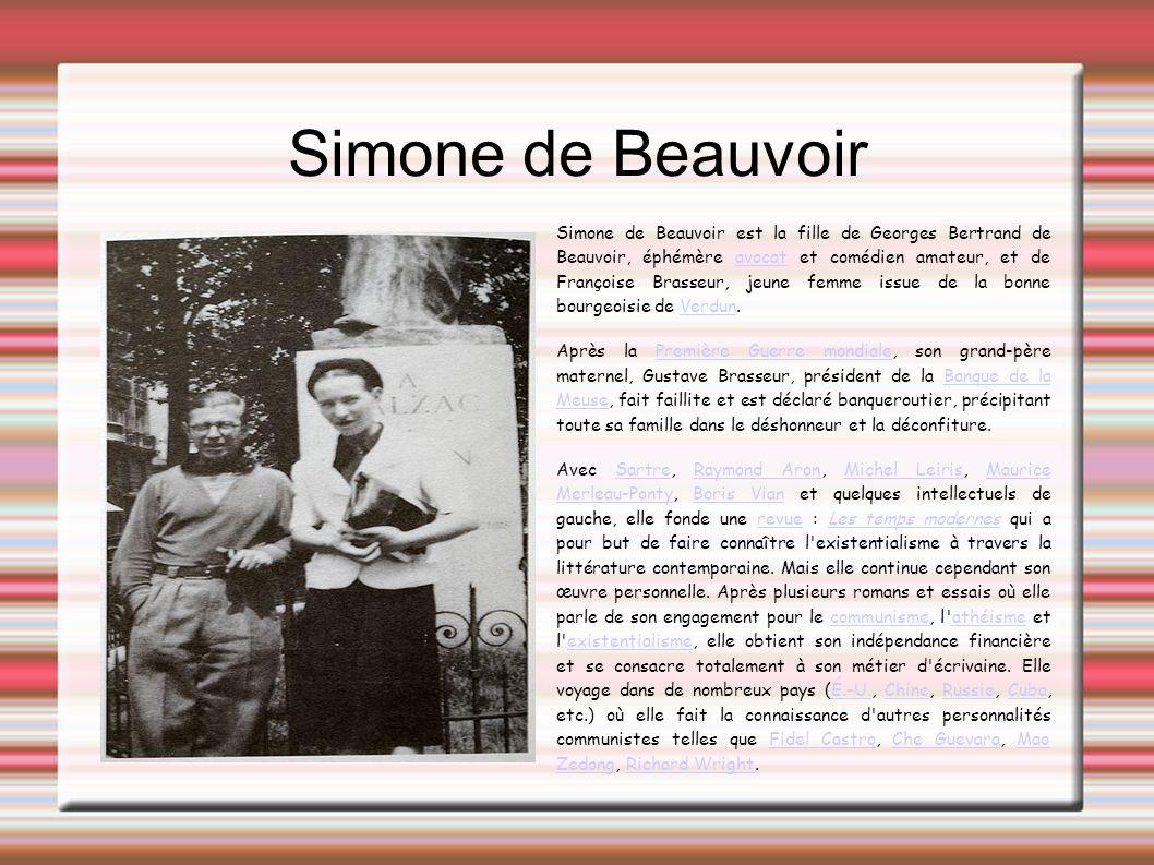 Simone de Beauvoir Simone de Beauvoir est la fille de Georges Bertrand de Beauvoir, éphémère avocat et comédien amateur, et de Françoise Brasseur, jeu