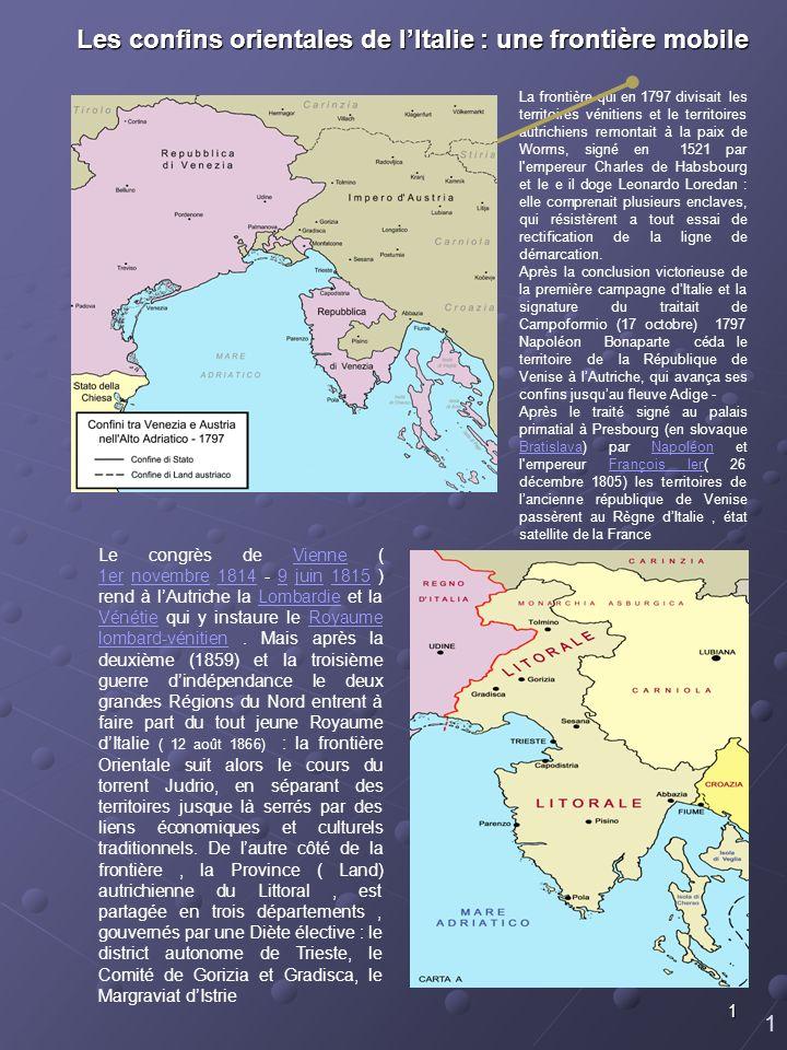 1 1 Les confins orientales de lItalie : une frontière mobile La frontière qui en 1797 divisait les territoires vénitiens et le territoires autrichiens
