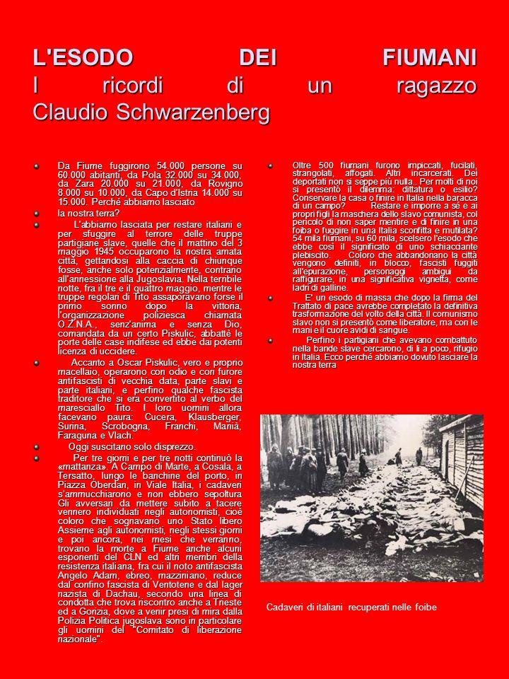 L exode des gens de Fiume, dans le souvenir dun enfant de Claudio Schwarzenberg De Fiume 54.000 personnes sur 60.000 habitants fuirent, de Pola 32.000 sur 34.000, de Zara 20.000 sur 21.000, de Rovigno 8.000 sur 10.000, de Cap d Istrie 14.000 sur 15.000.