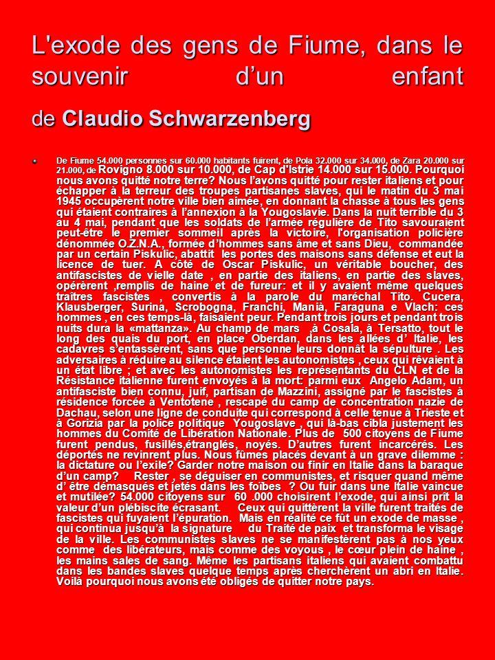 L'exode des gens de Fiume, dans le souvenir dun enfant de Claudio Schwarzenberg De Fiume 54.000 personnes sur 60.000 habitants fuirent, de Pola 32.000
