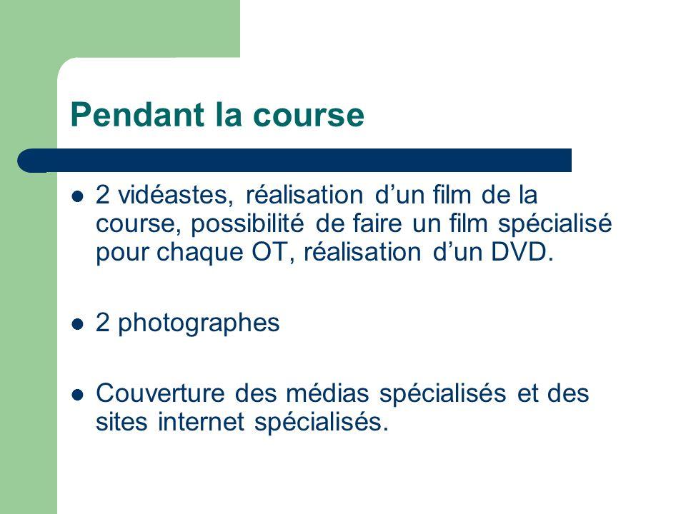 Pendant la course 2 vidéastes, réalisation dun film de la course, possibilité de faire un film spécialisé pour chaque OT, réalisation dun DVD.