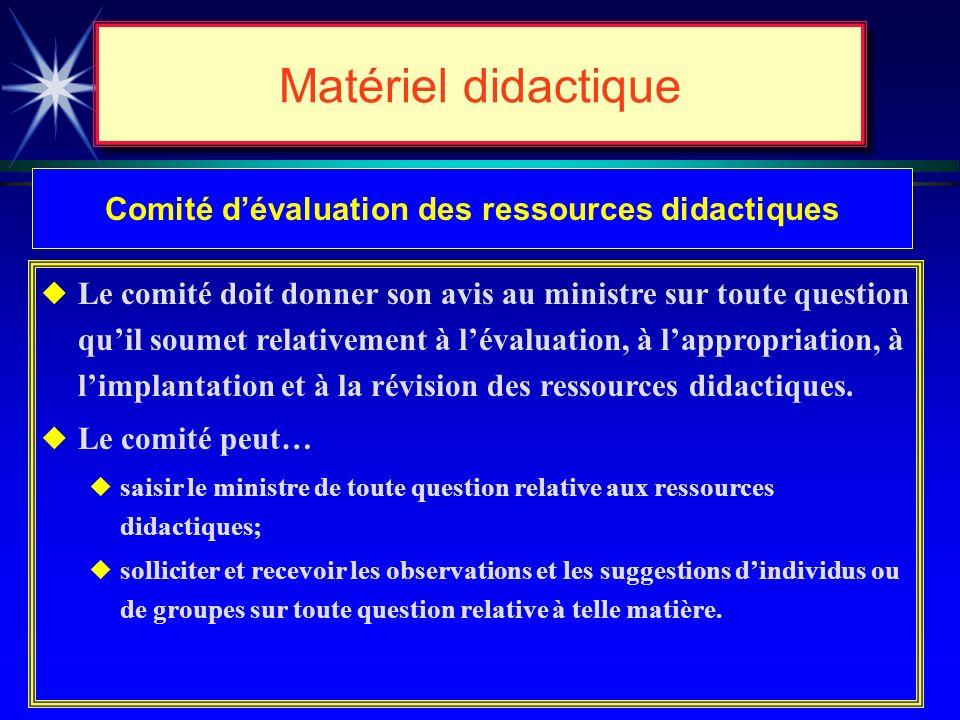 Matériel didactique Comité dévaluation des ressources didactiques uLe comité est composé de treize (13) membres, dont un président, nommé par le minis
