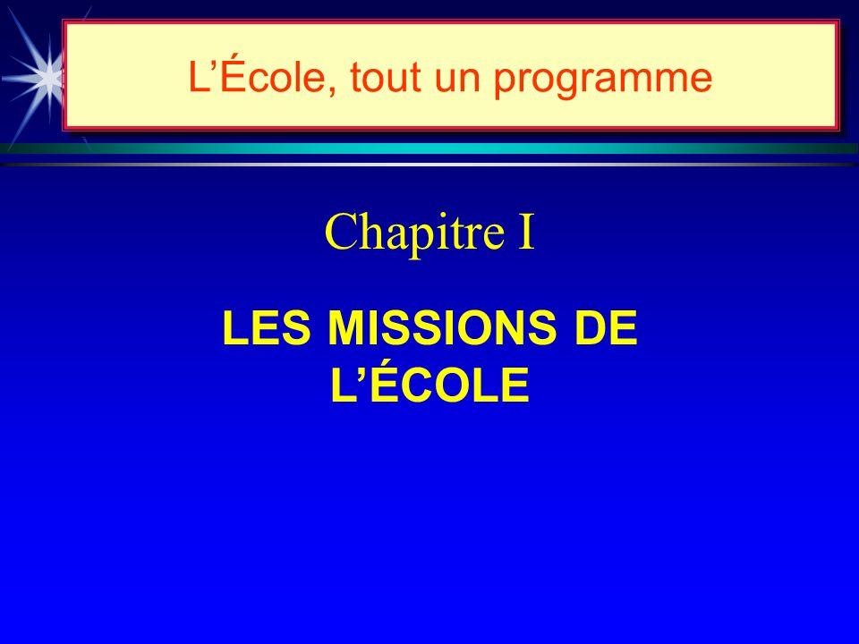 LÉcole, tout un programme Les missions de lécole…ce qu en disent les lois... Loi 107 Art. 36, 2 e alinéa. « Lécole est aussi destinée à collaborer au