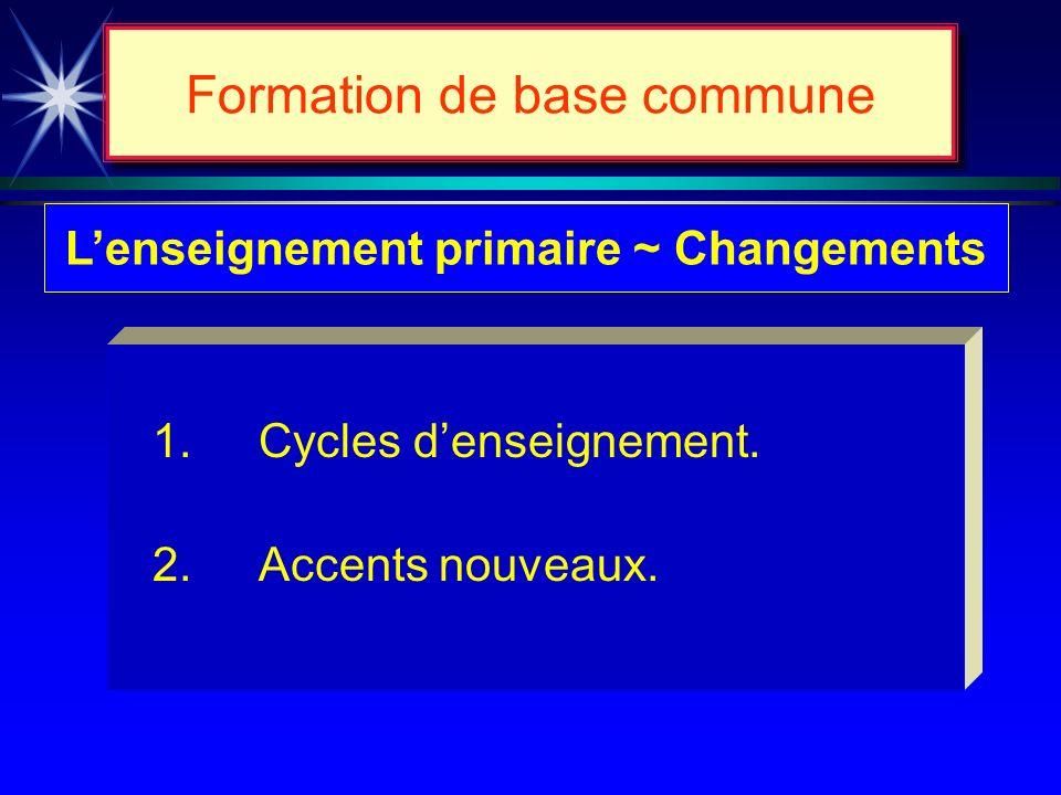Formation de base commune Buts de lenseignement primaire u uPermettre de faire les apprentissages de base.