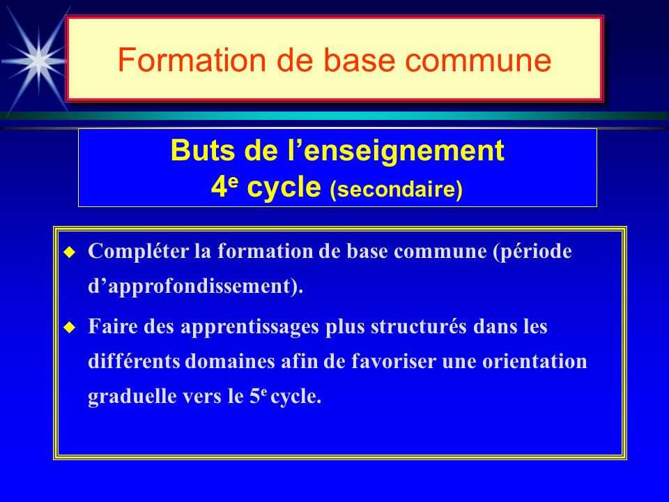 Enseignement secondaire Deux cycles denseignement 4 e cycle 1 re secondaire 2 e secondaire 3 e secondaire 5 e cycle 4 e secondaire 5 e secondaire Formation de base commune Formation diversifiée