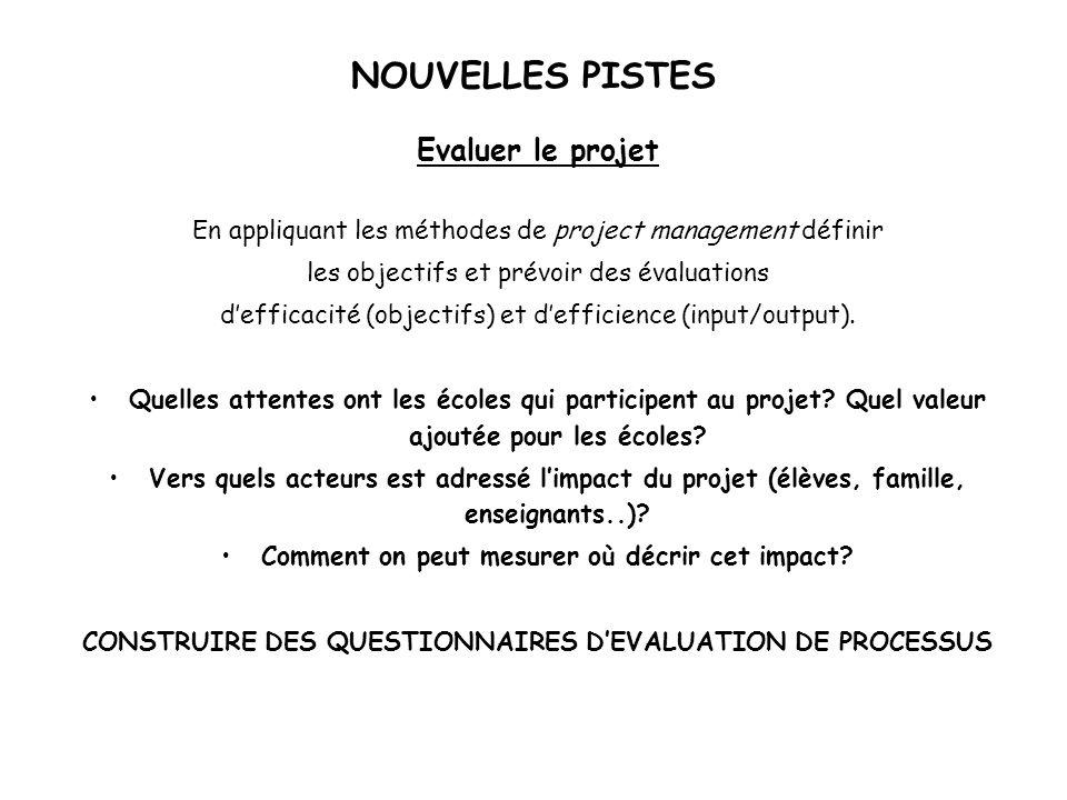 Evaluer le projet En appliquant les méthodes de project management définir les objectifs et prévoir des évaluations defficacité (objectifs) et defficience (input/output).