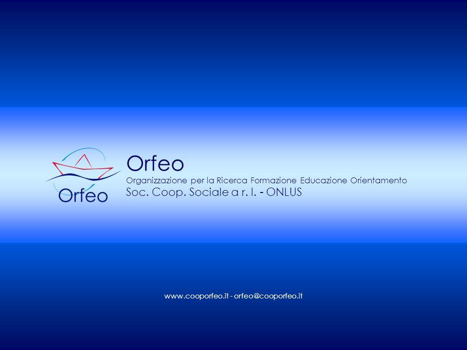 Orfeo Organizzazione per la Ricerca Formazione Educazione Orientamento Soc. Coop. Sociale a r. l. - ONLUS www.cooporfeo.it - orfeo@cooporfeo.it